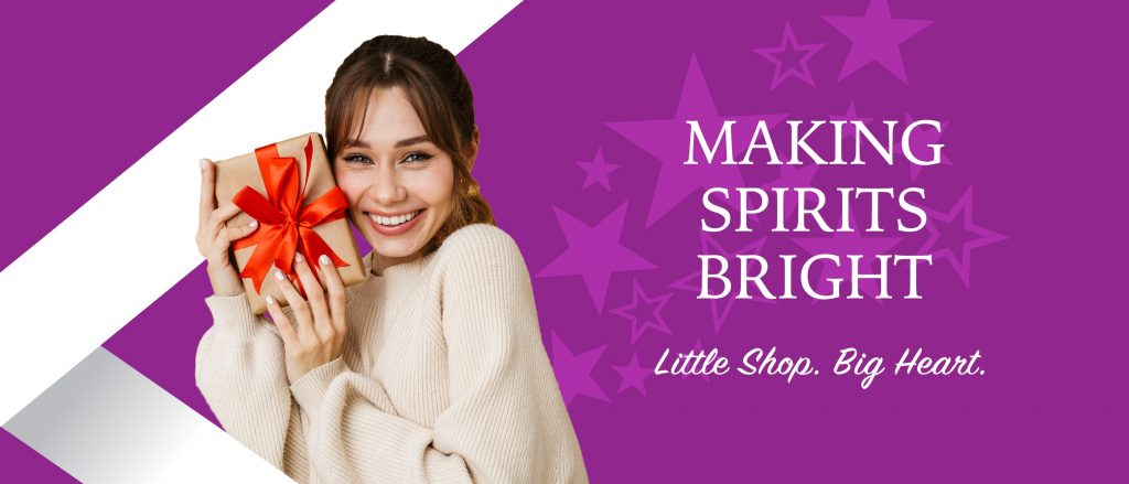 Making Spirits Bright. Little Shop. Big Heart.